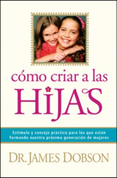 Cómo criar a las Hijas (9781414336039): James Dobson: CLC Venezuela ...