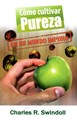 Cómo cultivar Pureza en un Mundo Impuro (Rústica) [Libro]