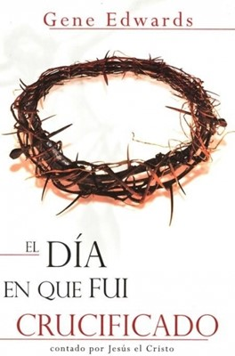 El Día en que fui Crucificado (Rústica) [Libro]