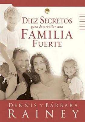 Diez Secretos para desarrollar una Familia fuerte (Rústica) [Libro]