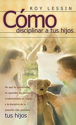 Cómo disciplinar a tus Hijos (Tapa Suave) [Libro]