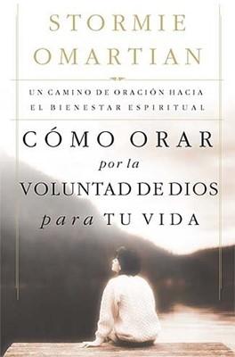 Cómo Orar por la Voluntad de Dios para tu Vida (Tapa Rústica ) [Libro]