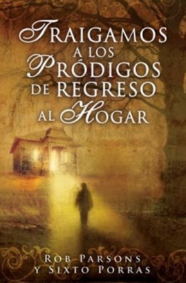 Traigamos a los Pródigos de regreso al Hogar (Rústica) [Libro]