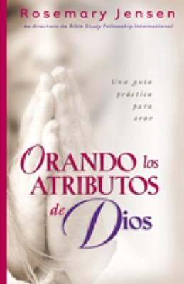 Orando los Atributos de Dios (Rústica) [Libro]