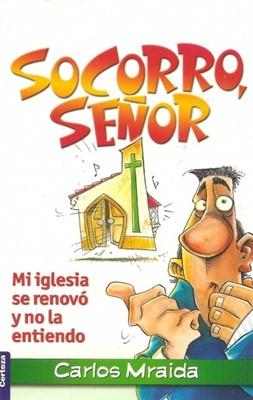 Socorro, Señor: Mi iglesia se renovó y no la entiendo (Rústica) [Libro]
