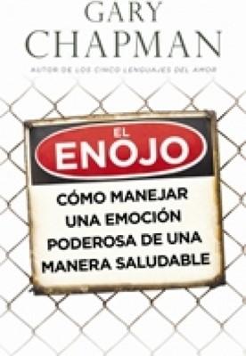 El Enojo, cómo manejar una emoción poderosa de una manera saludable (Rústica) [Libro]