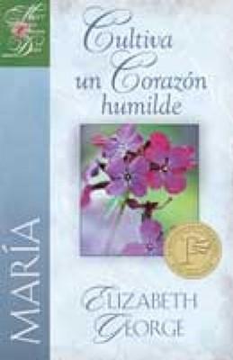 María: Cultiva un Corazón humilde (Rústica) [Libro]