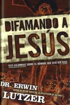Difamando a Jesús (Tapa Dura) [Libro]