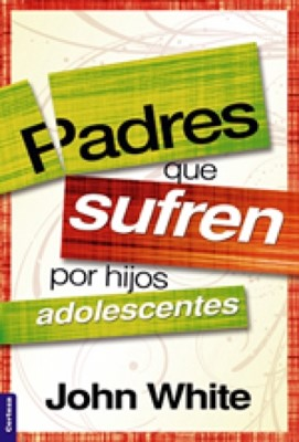 Padres que Sufren por hijos Adolescentes (Rústica) [Libro]