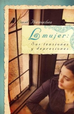 La Mujer: Sus tensiones y depresiones (Rústica) [Libro]