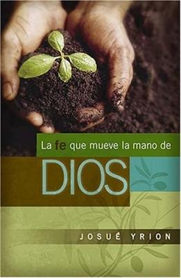 La Fe que mueve la Mano de Dios (Rústica) [Libro]