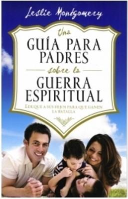 Una Guía para Padres sobre la Guerra Espiritual (Rústica) [Libro]