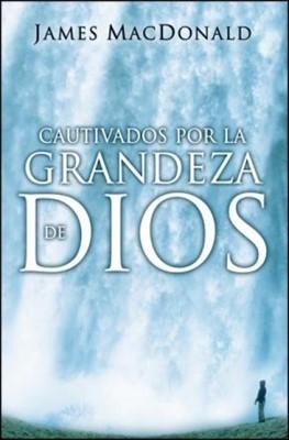 Cautivados por la Grandeza de Dios (Rústica) [Libro]