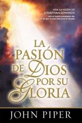 La Pasión de Dios por su Gloria (Rústica) [Libro]