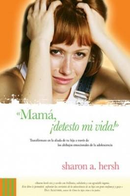 Mamá, ¡detesto mi vida! (Rústica) [Libro]
