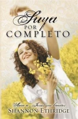 Suya Por Completo (Serie: Ama A Jesús Sin Límites)
