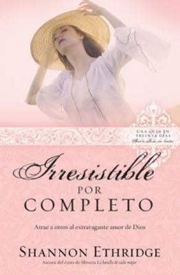 Irresistible Por Completo (Serie: Ama A Jesús Sin Límites) (Rústica) [Libro]