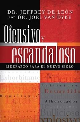 Ofensivo y Escandaloso: Liderazgo para el nuevo siglo (Rústica) [Libro]