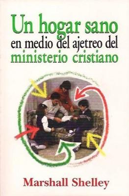 Un Hogar sano en medio del ajetreo del Ministerio Cristiano (Rústica) [Libro]