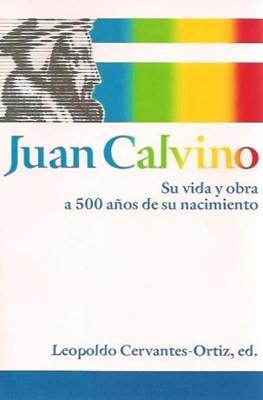 Juan Calvino - Su vida y obra a 500 años de su nacimiento
