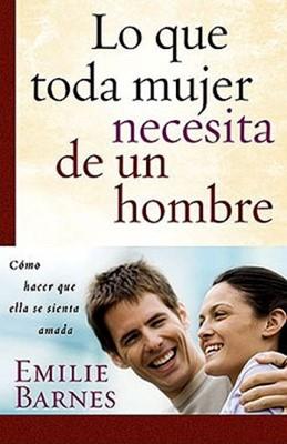 Lo que toda Mujer necesita de un Hombre (Rústica) [Libro]