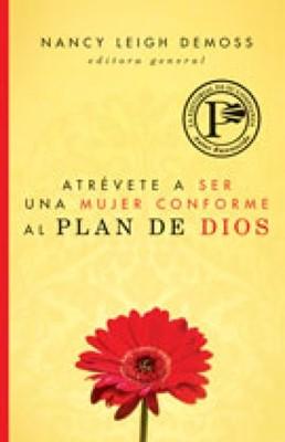 Atrévete a ser una Mujer conforme al plan de Dios (Rústica) [Libro]
