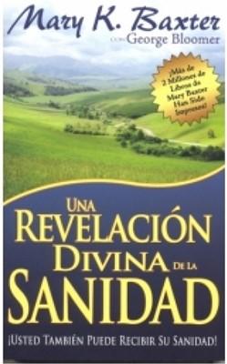 Una Revelación Divina de la Sanidad (Rústica) [Libro]
