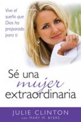 Sé una Mujer Extraordinaria (Rústica) [Libro]