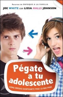 Pégate a tu Adolescente (Rústica) [Libro]