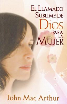 El Llamado Sublime de Dios para la Mujer (Rustica) [Libro]