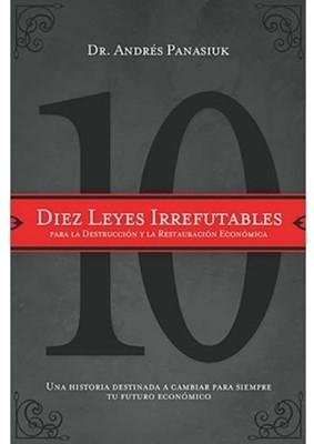 Diez Leyes Irrefutables para la Destrucción y Restauración Económica (Rustica) [Libro]