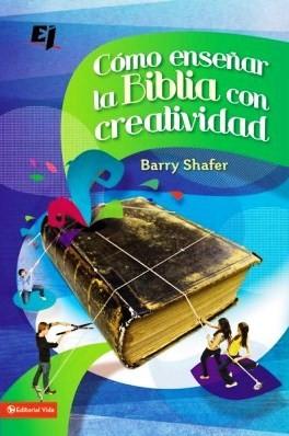 Cómo enseñar la Biblia con Creatividad (Tapa Suave) [Libro]