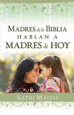 Madres de la Biblia hablan a Madres de Hoy