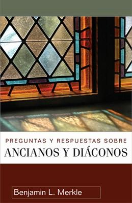 Preguntas y Respuestas sobre Ancianos y Diáconos (Rústica) [Libro]