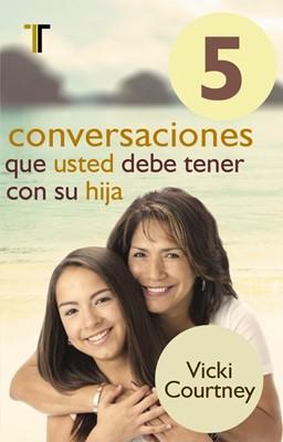5 conversaciones que usted debe tener con su hija (Tapa Suave) [Libro]