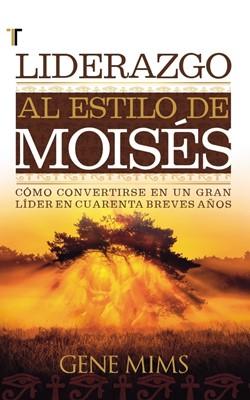 Liderazgo al estilo de Moisés (Tapa Suave) [Libro]