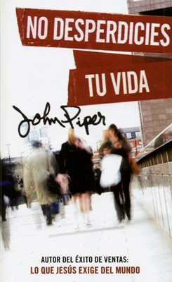 No Desperdicies tu Vida (Rústica) [Libro de Bolsillo]