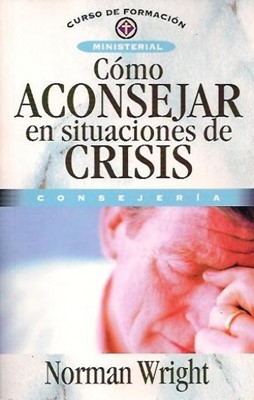 Cómo aconsejar en situaciones de Crisis (Rústica) [Libro]