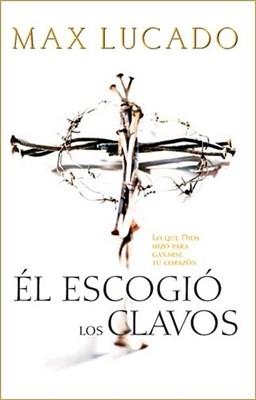 El Escogió los Clavos (Rústica) [Libro]