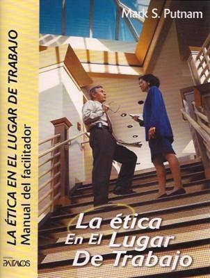 La Ética en el lugar de Trabajo - Manual del Facilitador (Rústica) [Libro]