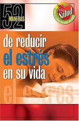 52 Maneras de Reducir el Estrés en tu Vida (Rústica) [Libro]