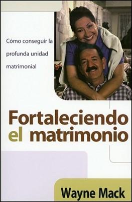Fortaleciendo el Matrimonio (Rústica) [Libro]