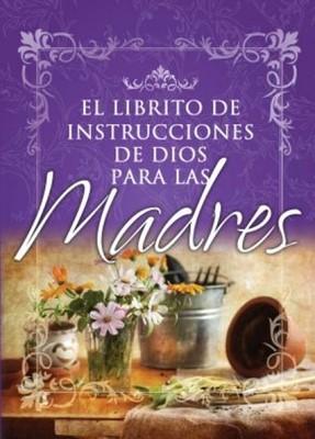 El Librito Instrucciones de Dios para Madres (Tapa Suave) [Libro]