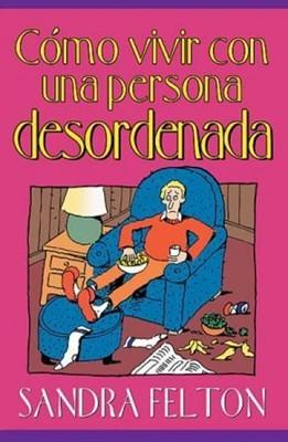 Como vivir con una persona desordenada (Rústica) [Libro]