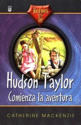 Hudson Taylor: Comienza la Aventura (Rústica) [Libro]