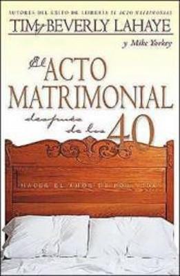 El Acto Matrimonial después de los 40 (Rústica) [Libro]