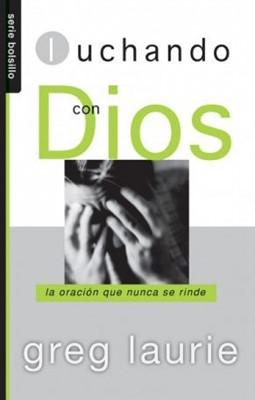 Luchando con Dios (Rustica) [Libro]