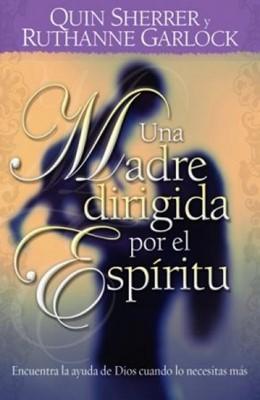 Una Madre Guiada por el Espiritu (Rustica) [Libro]