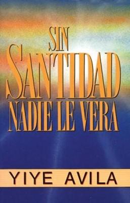 Sin Santidad nadie le verá (Rústica) [Libro]