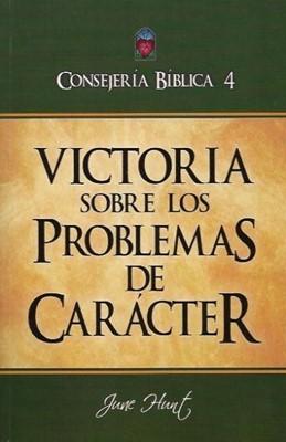 Victoria sobre los Problemas de Carácter - Consejería Bíblica 4 (Rústica) [Libro]